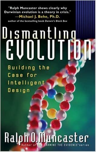 Dismantling Evolution: Building the Case for Intelligent Design (Examine the Evidence)