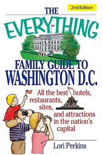 The Everything Family Guide To Washington D.C.: All the best hotels, restaurants, sites, and attractions in the nation's capital (Everything: Travel and History)