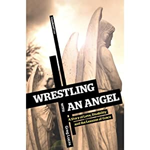 Wrestling with an Angel: A Story of Love, Disability and the Lessons of Grace | [Greg Lucas]