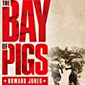 The Bay of Pigs: Oxford University Press - Pivotal Moments in US History (       UNABRIDGED) by Howard Jones Narrated by Steve Sever