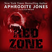 Red Zone: The Behind-the-Scenes Story of the San Francisco Dog Mauling (       UNABRIDGED) by Aphrodite Jones Narrated by Kat Heiser