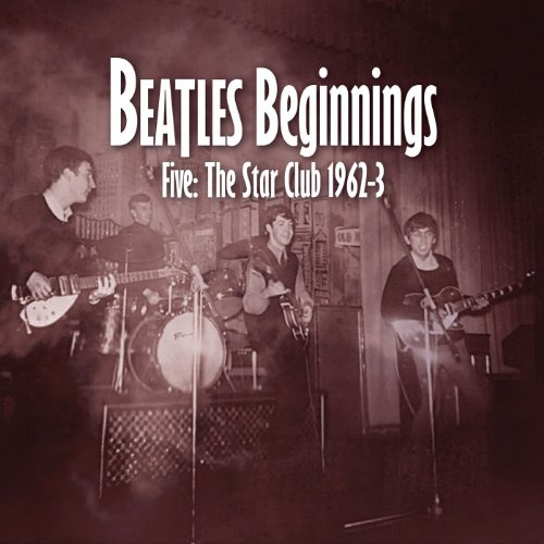 Beatles Beginnings 5: Star Club 1962-63 by Beatles Beginnings: Star Club 1962-63