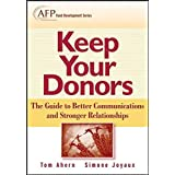 Keep Your Donors: The Guide to Better Communications & Stronger Relationships