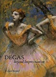 Degas: Beyond Impressionism (National Gallery London Publications)