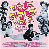 Girls! Girls! Girls!: 25 All-Time Classics Of The Girl Group Sound