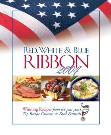 Red, White & Blue Ribbon 2004 : Winning Recipes from the Past Years Top Recipe Contests & Food Festivals, MELISSA CRAVEN, CAROL FAINO, SUSAN LARSON, JORDAN SALCITO