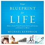 Your Blueprint For Life: How to Align Your Passion, Gifts, and Calling with Eternity in Mind | Michael Kendrick