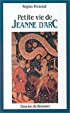 Petite vie de Jeanne d'Arc (French Edition) (2220031640) by Pernoud, Régine