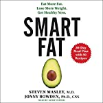 Smart Fat: Eat More Fat. Lose More Weight. Get Healthy Now. | Steven Masley
