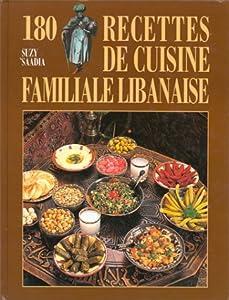 180 recettes de cuisine familiale libanaise suzy saadia livres. Black Bedroom Furniture Sets. Home Design Ideas