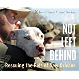 Not Left Behind: Rescuing the Pets of New Orleansby Best Friends Animal...