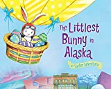 The Littlest Bunny in Alaska: An Easter Adventure