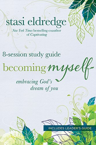 Becoming Myself 8-Session Study Guide: Embracing God's Dream of You, Eldredge, Stasi