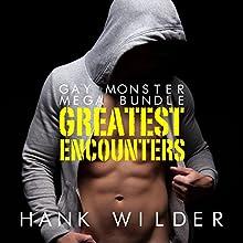 Gay Monster Mega Bundle: Greatest Encounters Audiobook by Hank Wilder Narrated by Hank Wilder