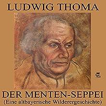 Der Menten-Seppei: Eine altbayerische Wilderergeschichte (       ungekürzt) von Ludwig Thoma Gesprochen von: Julian Loidl