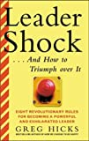 Leadershock -- and how to triumph over it:eight revolutionary rules for becoming a powerful and exhilarated leader