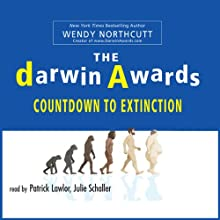 The Darwin Awards: Countdown To Extinction (       UNABRIDGED) by Wendy Northcutt Narrated by Julie Schaller, Patrick Girard Lawlor