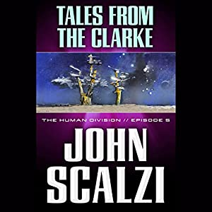 Tales from the Clarke: The Human Division, Episode 5 | [John Scalzi]