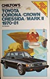 Chilton Repair and Tune-Up Guide: Toyota Corona, Cressida, Crown, Mark Ii, 1970-1981 (Chilton's Repair Manual)