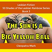 The Sun Is a Big Yellow Ball: 50 Shades of the Rainbow, Book 3 | Cleopatra Mark