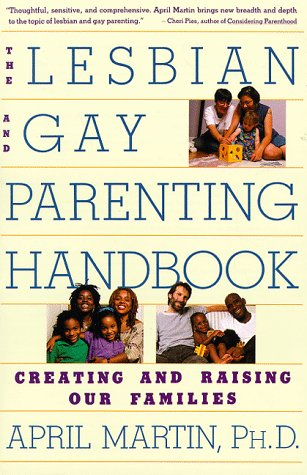 The Lesbian and Gay Parenting Handbook: Creating and Raising Our Families, April Martin