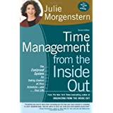 Time Management from the Inside Out, Second Edition: The Foolproof System for Taking Control of Your Schedule -- and Your Life ~ Julie Morgenstern