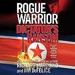 Rogue Warrior: Dictator's Ransom | Richard Marcinko,Jim DeFelice