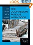 The Compassion Fatigue Workbook: Crea...