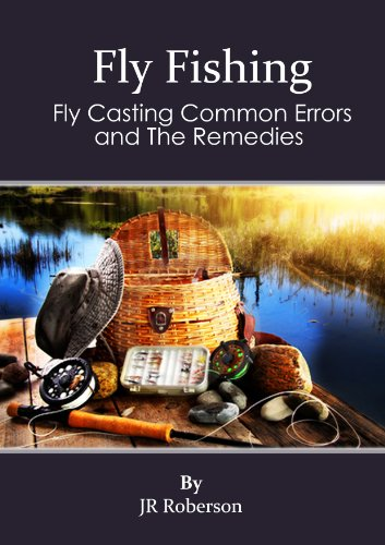Fly Fishing: Fly Casting Common Errors and Remedies