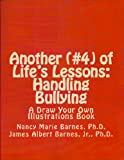img - for ANOTHER (#4) OF LIFE'S LESSONS: HANDLING BULLYING-A Draw Your Own Illustrations Book (LIFE'S LESSONS-Draw Your Own Illustrations Books) book / textbook / text book