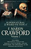 The Collected Supernatural and Weird Fiction of F. Marion Crawford: Volume 2-Including Two Novels, Cecilia and Khaled: A Tale of Arabia,  and One