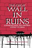 img - for The Great Wall in Ruins: Communication and Cultural Change in China (S U N Y Series in Human Communication Processes) (Suny Series, Human Communication Processes) book / textbook / text book