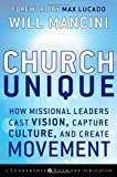 Church Unique: How Missional Leaders Cast Vision, Capture Culture, and Create Movement by Mancini, Will (2008) Hardcover