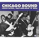 Chicago Bound: Chess Blues, R&B And Rock'N'Roll