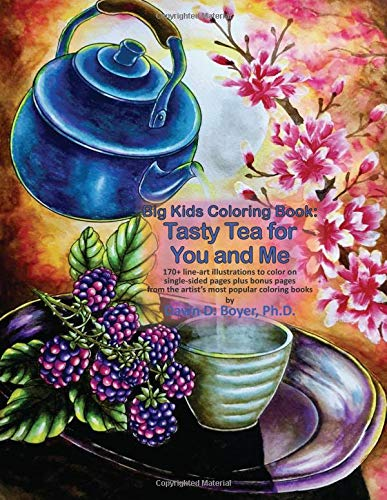 Big Kids Coloring Book Tasty Tea for You and Me 170+ line-art illustrations to color on single-sided pages plus bonus pages from the artist's most popular coloring books (Big Kids Coloring Books) [Boyer Ph.D., Dawn D.] (Tapa Blanda)