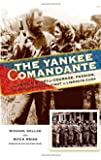 The Yankee Comandante: The Untold Story of Courage, Passion, and One American's Fight to Liberate Cuba