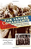 The Yankee Comandante: The Untold Story of Courage, Passion, and One Americans Fight to Liberate Cuba