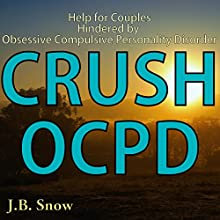 Crush OCPD: Help for Couples Hindered by Obsessive Compulsive Personality Disorder: Transcend Mediocrity, Book 92 (       UNABRIDGED) by J.B. Snow Narrated by D Gaunt