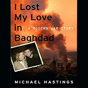 I Lost My Love in Baghdad: A Modern War Story | [Michael Hastings]