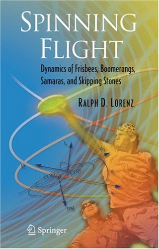 Spinning Flight: Dynamics of Frisbees, Boomerangs, Samaras, and Skipping Stones (Kindle Edition)