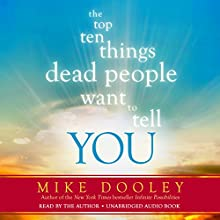 The Top Ten Things Dead People Want to Tell You (       UNABRIDGED) by Mike Dooley Narrated by Mike Dooley