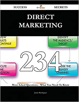 Direct Marketing 234 Success Secrets: 234 Most Asked Questions On Direct Marketing - What You Need To Know