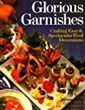 img - for Glorious Garnishes: Crafting Easy & Spectacular Food Decorations book / textbook / text book