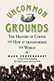 Uncommon Grounds: The History of Coffee and How it Transformed the World
