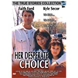 Her Desperate Choice (True Stories Collection TV Movie) ~ Faith Ford