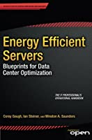 Energy Efficient Servers: Blueprints for Data Center Optimization Front Cover