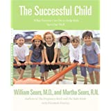The Successful Child: What Parents Can Do to Help Kids Turn Out Well (Sears, William, Sears Parenting Library.) ~ Martha Sears
