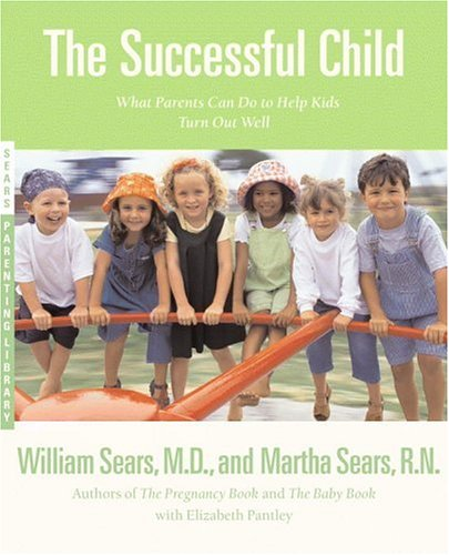 The Successful Child: What Parents Can Do to Help Kids Turn Out Well (Sears, William, Sears Parenting Library.)