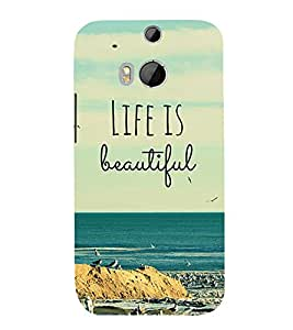 Life is Beautiful Quotation 3D Hard Polycarbonate Designer Back Case Cover for HTC One M8 :: HTC M8 :: HTC One M 8