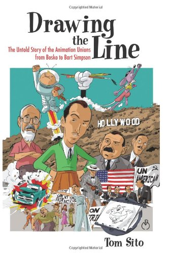Drawing the Line: The Untold Story of the Animation Unions from Bosko to Bart Simpson: Tom Sito: 9780813124070: Amazon.com: Books